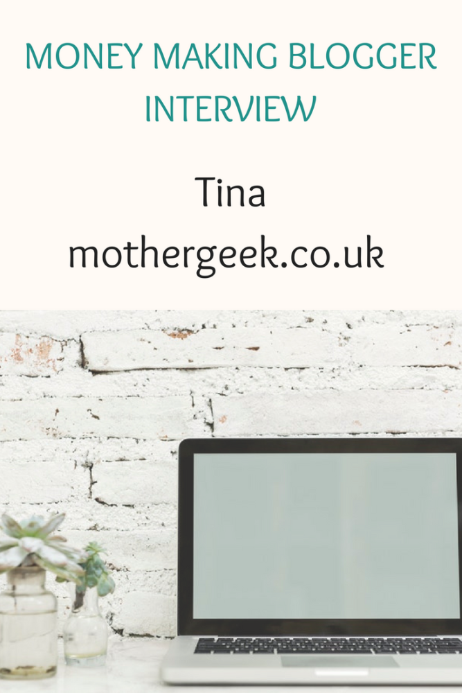 MONEY MAKING BLOGGER SERIES INTERVIEW Tina from mothergeek.co.uk