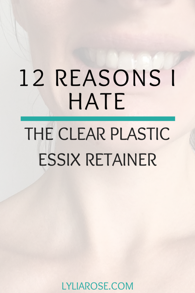 12 reasons I hate the clear plastic Essix retainer