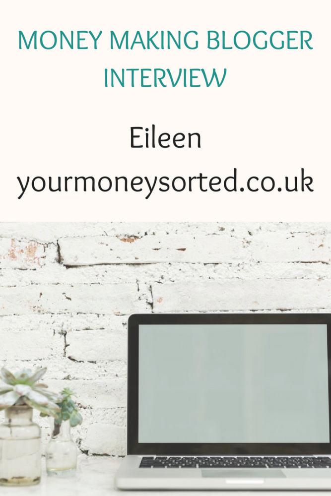 Money making blogger interview with Eileen of www.yourmoneysorted.co.uk