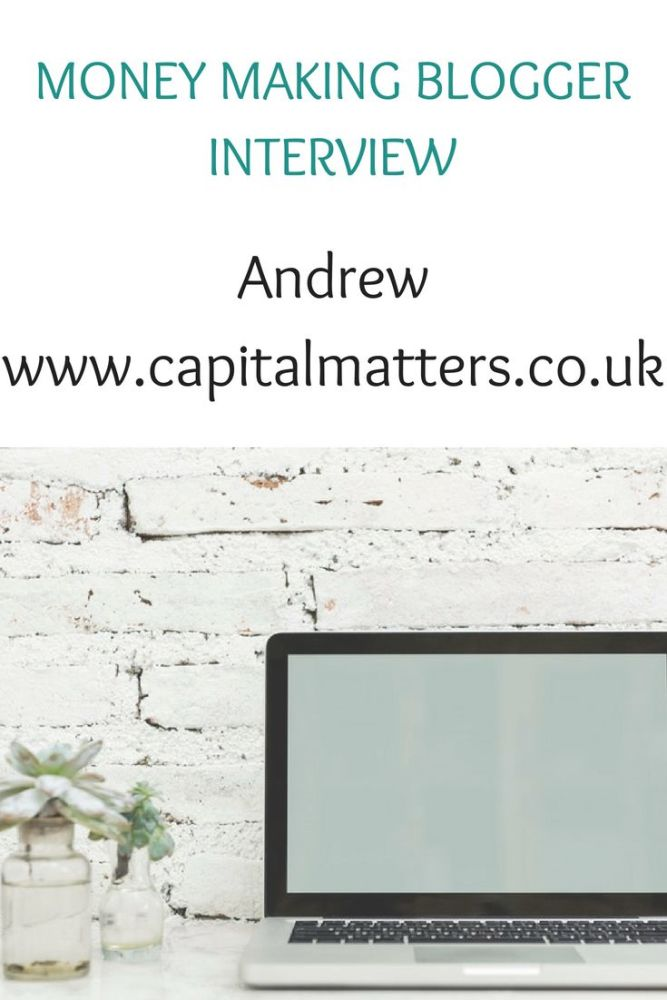 Money making blogger interview with Andrew www.capitalmatters.co.uk