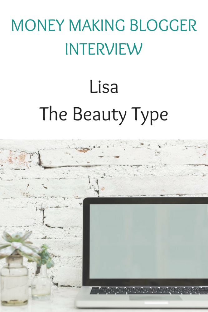 Money making blogger interview with Lisa of The Beauty Type (1)