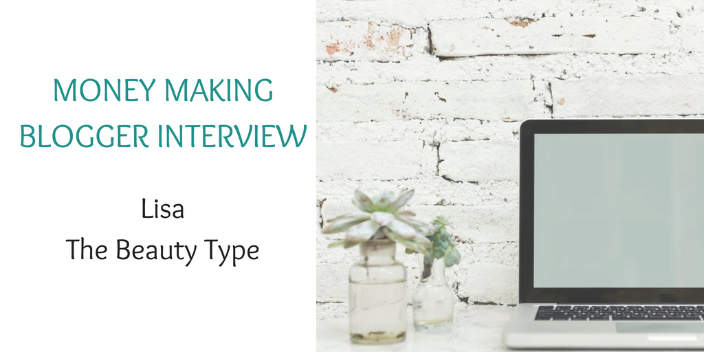 Money making blogger interview with Lisa of The Beauty Type