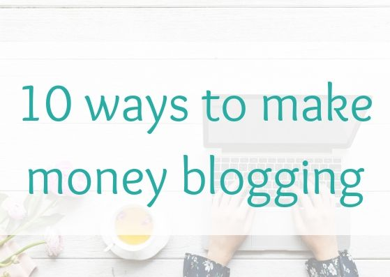 10 ways to make money blogging