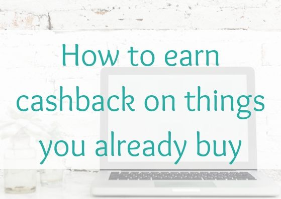 How to earn cashback on things you already buy