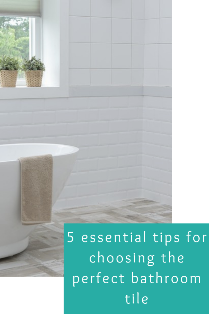 5 essential tips for choosing the perfect bathroom tile