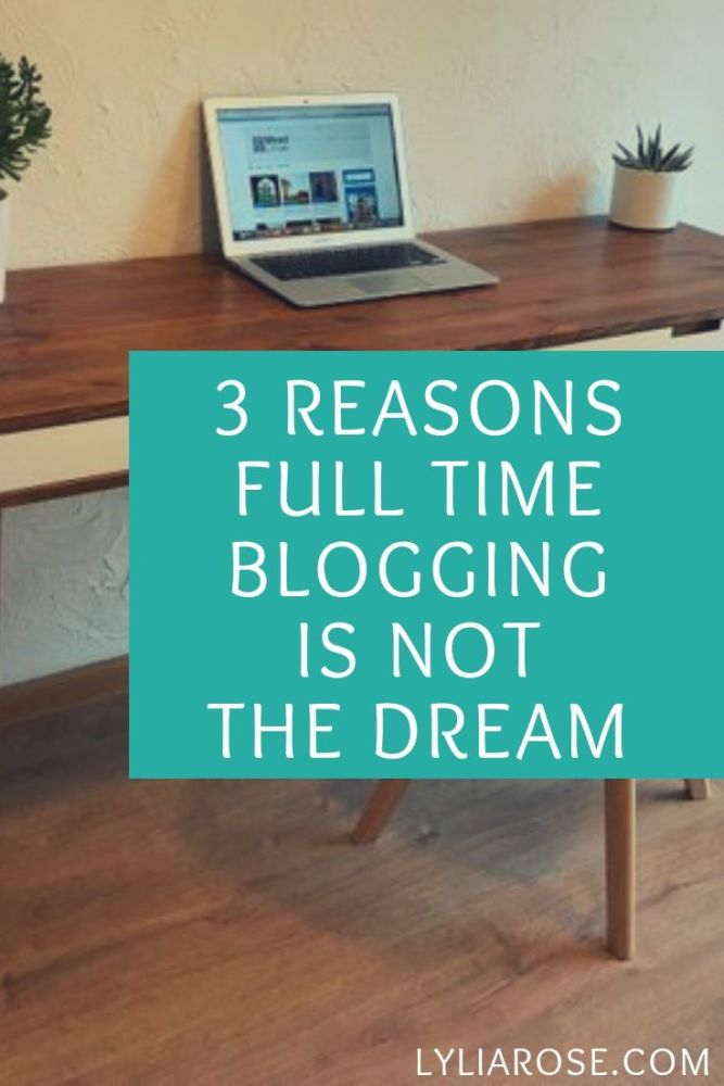 3 REASONS FULL TIME BLOGGING IS NOT THE DREAM
