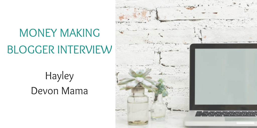 Money making blogger interview with Hayley Devon Mama