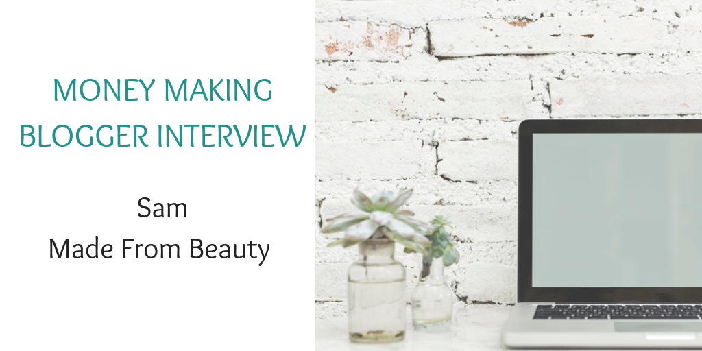 Money making blogger interview with Sam Made From Beauty
