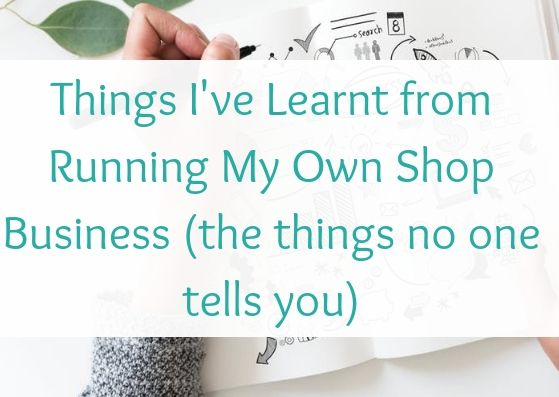 Things I've Learnt from Running My Own Shop Business (the things no one tells you)