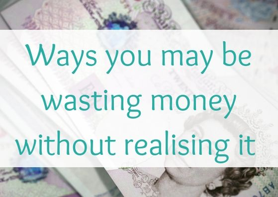Ways you may be wasting money without realising it