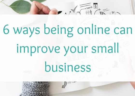 6 ways being online can improve your small business