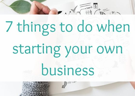 7 things to do when starting your own business