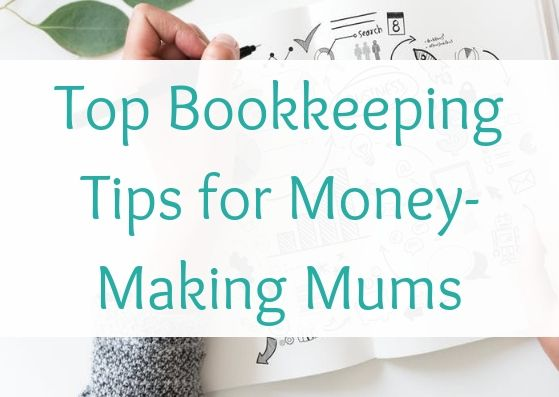 Top Bookkeeping Tips for Money-Making Mums