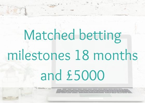 Matched betting milestones 18 months and £5000
