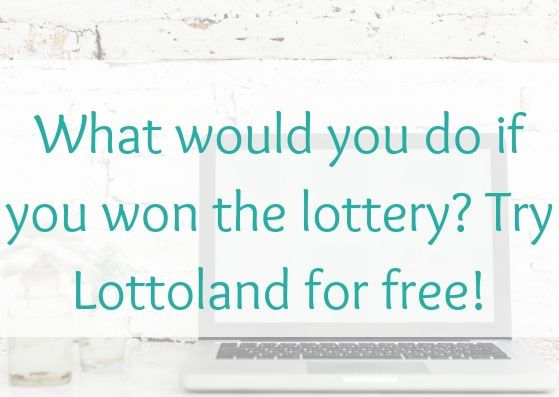 What would you do if you won the lottery? Try Lottoland for free!