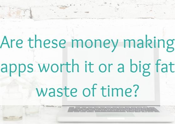 Are these money making apps worth it or a big fat waste of time?