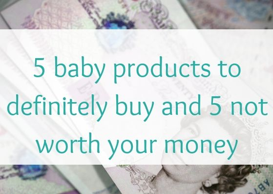 5 baby products to definitely buy and 5 not worth your money