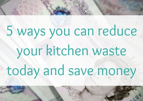 5 ways you can reduce your kitchen waste today and save money