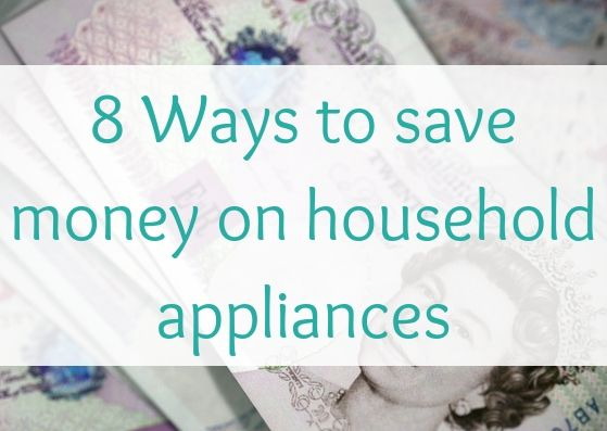 8 Ways to save money on household appliances