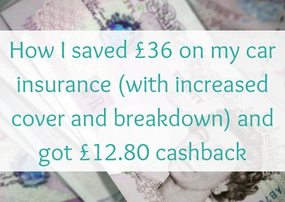 How I saved £36 on my car insurance (with increased cover and breakdown) and got £12.80 cashback