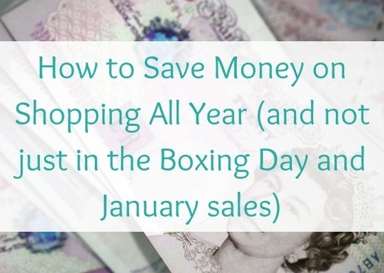 How to Save Money on Shopping All Year (and not just in the Boxing Day and January sales)
