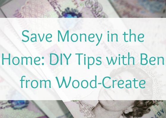 Save Money in the Home: DIY Tips with Ben from Wood-Create