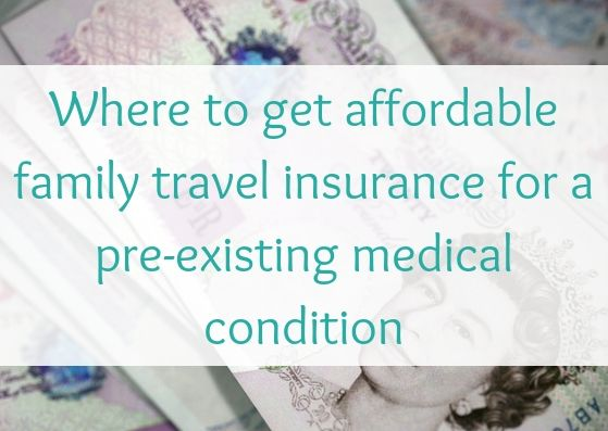 Where to get affordable family travel insurance for a pre-existing medical condition
