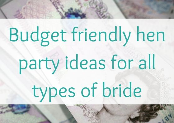 Budget friendly hen party ideas for all types of bride