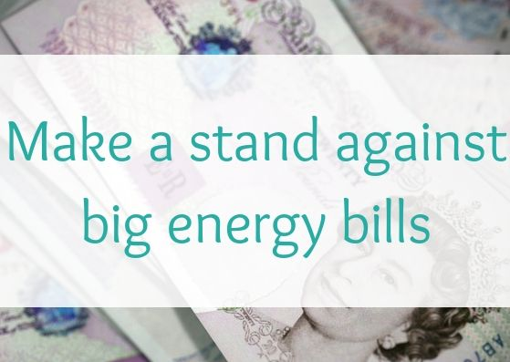 Make a stand against big energy bills