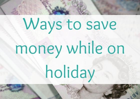 ways to save money while on holiday