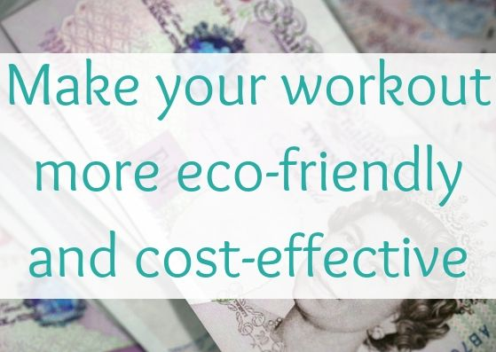 How to make your workout more eco-friendly and cost-effective
