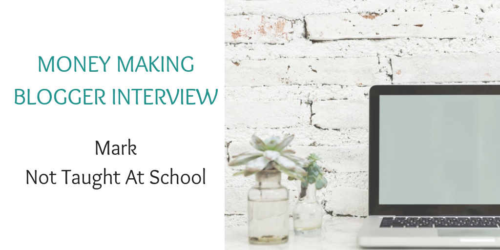 Money making blogger interview with Mark Not Taught At School