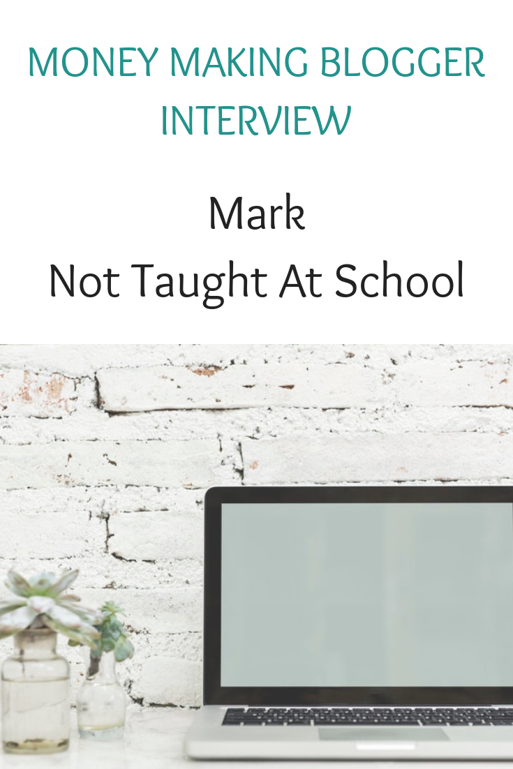 Money making blogger interview with Mark Not Taught At School (1)