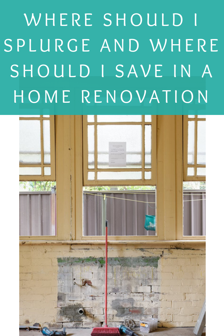 Where should I splurge and where should I save in a home renovation