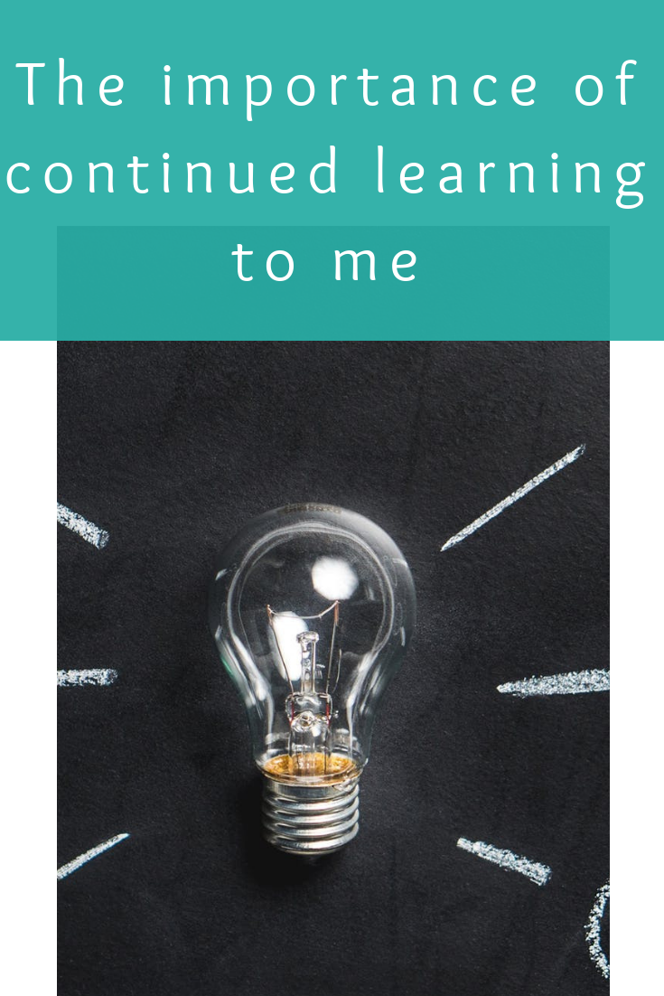 The importance of continued learning to me