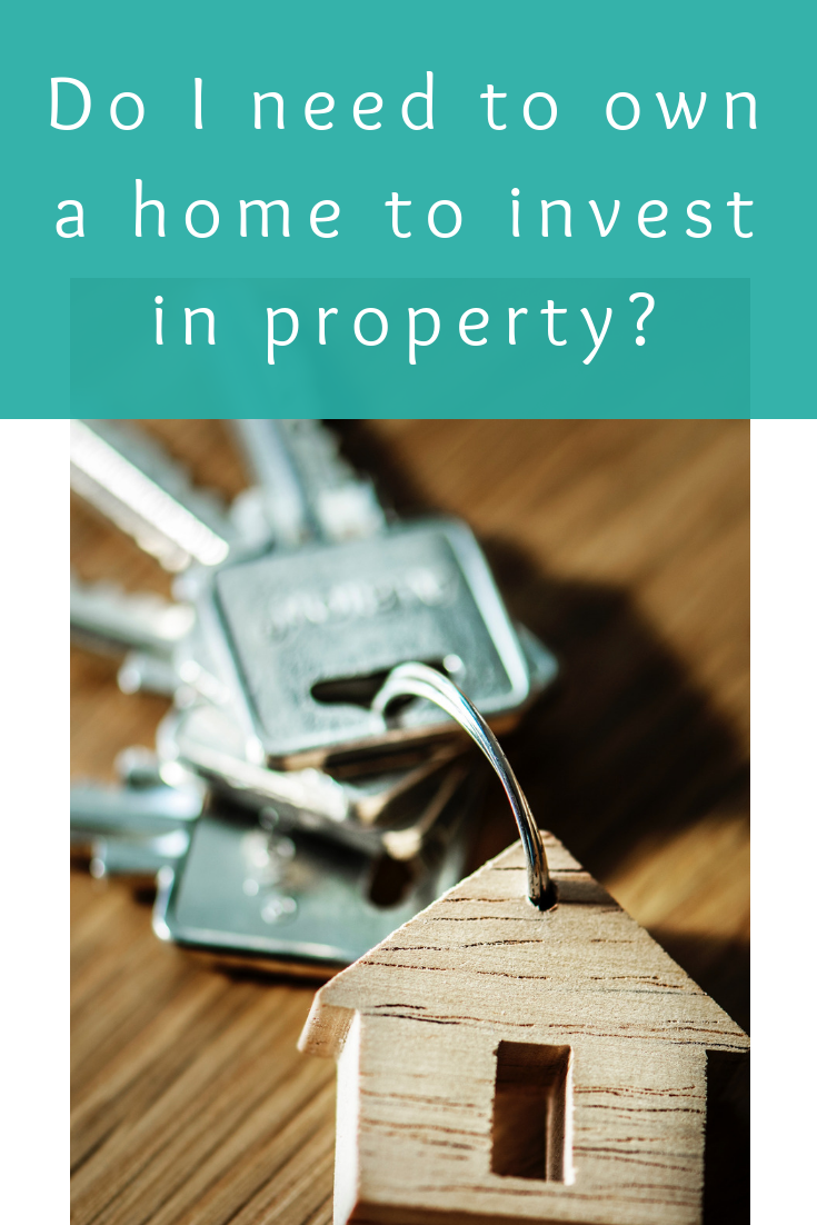 Do I need to own a home to invest in property_