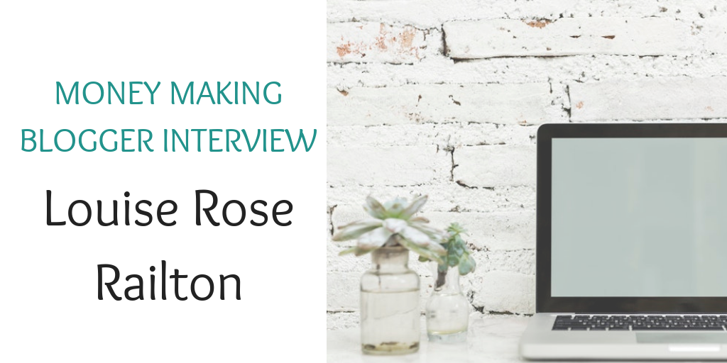 Money making blogger interview with Louise Rose Railton (1)