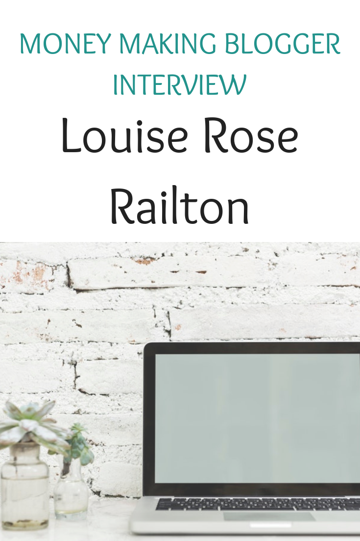 Money making blogger interview with Louise Rose Railton