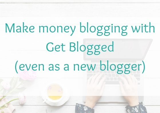 Make money blogging with Get Blogged (even as a new blogger)