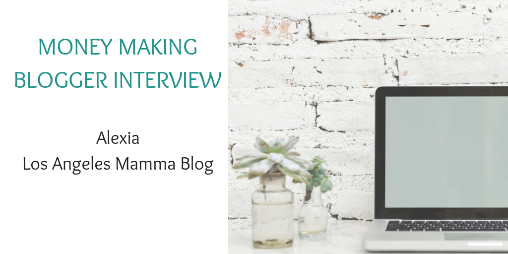Money making blogger interview with Alexia Los Angeles Mamma Blog (2)