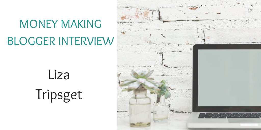 Money making blogger interview with Liza Tripsget (1)