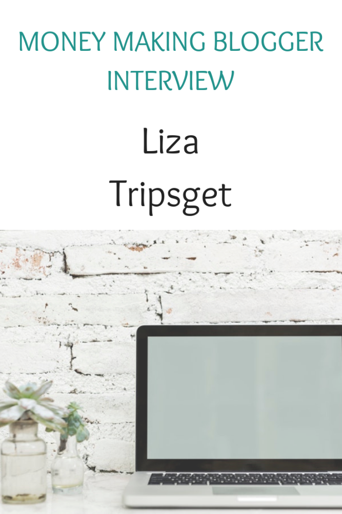 Money making blogger interview with Liza Tripsget