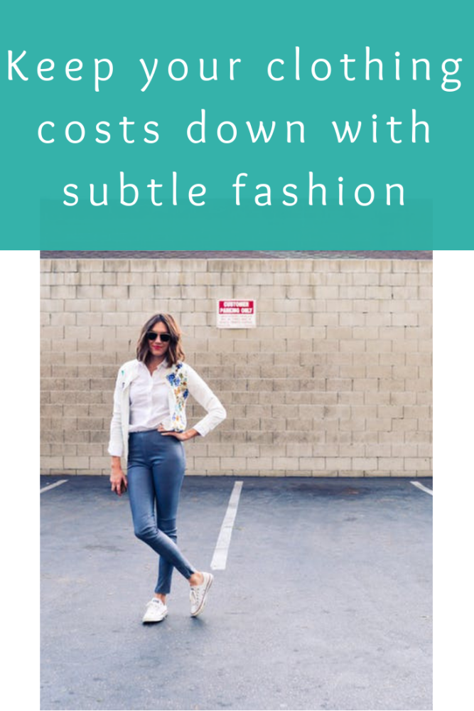 Keep your clothing costs down with subtle fashion