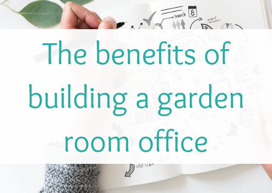 the-benefits-of-building-a-garden-room-office