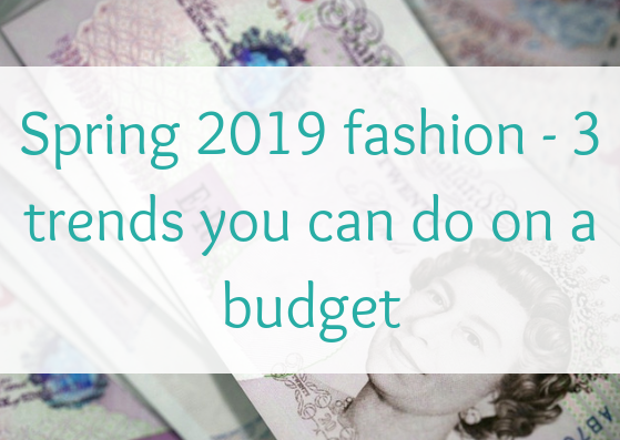spring-2019-fashion-3-trends-you-can-do-on-a-budget
