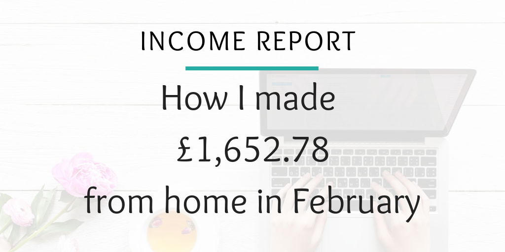 Income report - How I made £1,652.78 from home in February