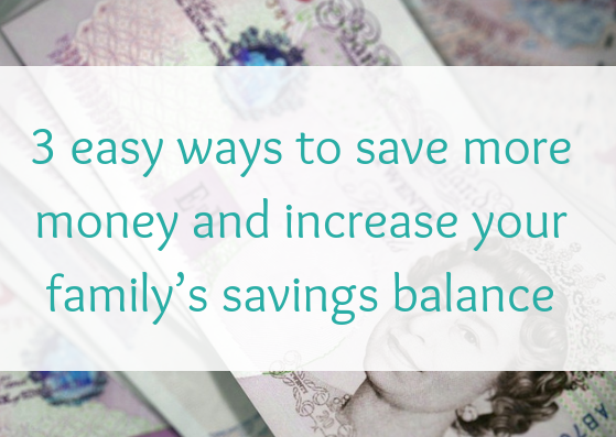 3 easy ways to save more money and increase your family's savings balance
