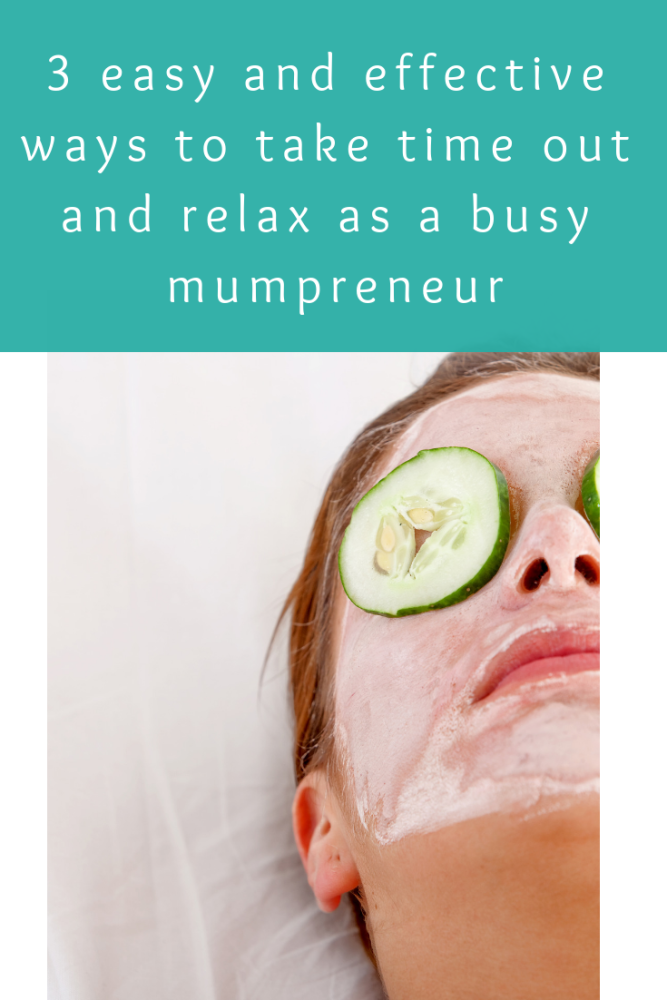 3 easy and effective ways to take time out and relax as a busy mumpreneur (