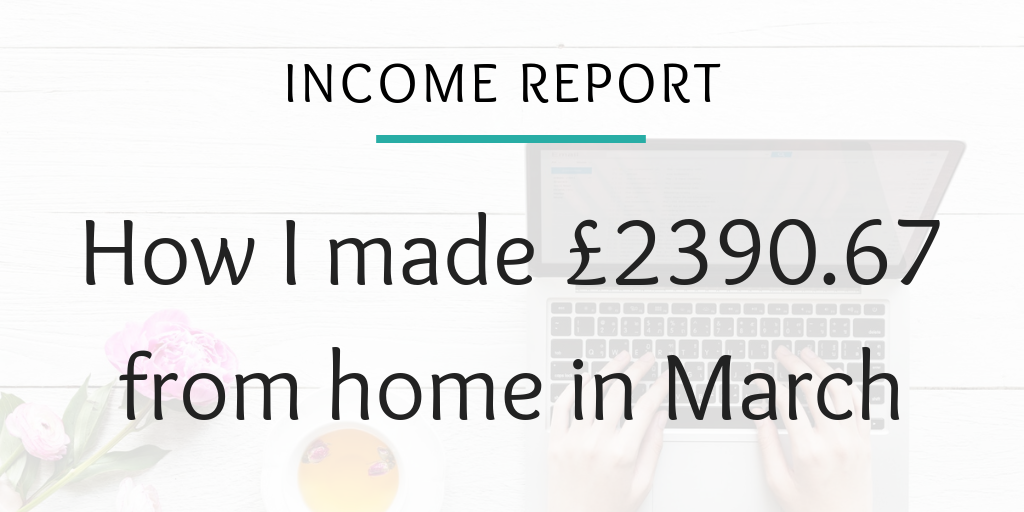 Income report - How I made £2390.67 from home in March (1)