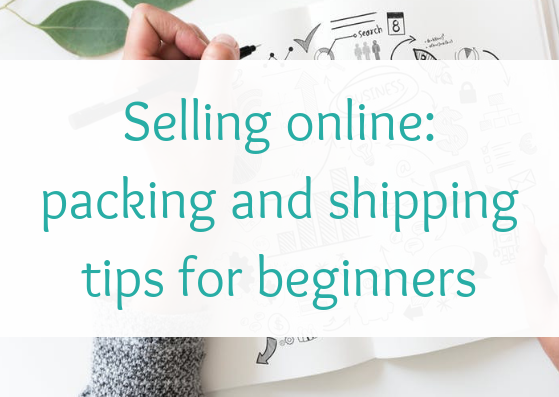Selling online: packing and shipping tips for beginners